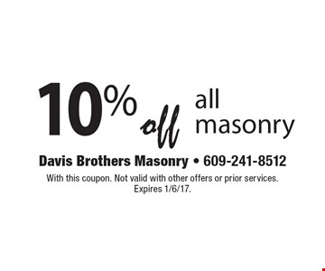 10% off all masonry. With this coupon. Not valid with other offers or prior services. Expires 1/6/17.