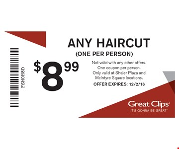 $8.99 ANY HAIRCUT (one per person). Not valid with any other offers. One coupon per person. Only valid at Shaler Plaza and McIntyre Square locations. OFFER EXPIRES: 12/2/16
