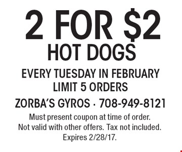 2 for $2 hot dogs every Tuesday in February limit 5 orders. Must present coupon at time of order. Not valid with other offers. Tax not included. Expires 2/28/17.