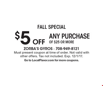 Fall Special $5 OFF Any Purchase Of $25 or more. Must present coupon at time of order. Not valid with other offers. Tax not included. Exp. 12/1/17. Go to LocalFlavor.com for more coupons.