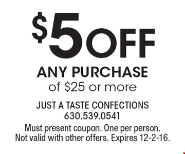 $5 Off ANY PURCHASE of $25 or more. Must present coupon. One per person. Not valid with other offers. Expires 12-2-16.