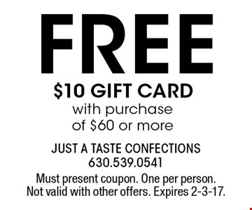 FREE $10 GIFT CARD with purchase of $60 or more. Must present coupon. One per person. Not valid with other offers. Expires 2-3-17.