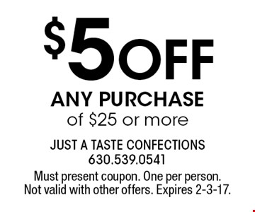 $5 Off ANY PURCHASE of $25 or more. Must present coupon. One per person.Not valid with other offers. Expires 2-3-17.