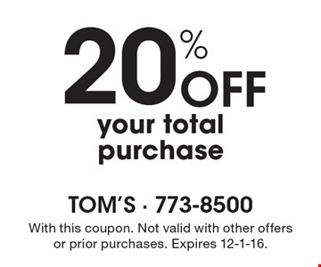 20% Off your total purchase. With this coupon. Not valid with other offers or prior purchases. Expires 12-1-16.