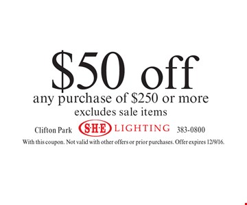 $50 off any purchase of $250 or more. Excludes sale items. With this coupon. Not valid with other offers or prior purchases. Offer expires 12/9/16.