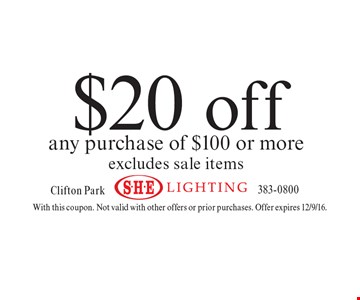 $20 off any purchase of $100 or more. Excludes sale items. With this coupon. Not valid with other offers or prior purchases. Offer expires 12/9/16.