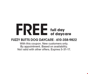 FREE full day of daycare. With this coupon. New customers only. By appointment. Based on availability. Not valid with other offers. Expires 5-31-17.
