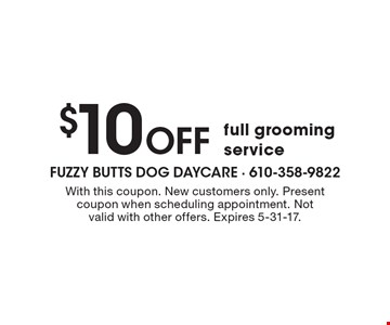 $10 OFF full grooming service. With this coupon. New customers only. Present coupon when scheduling appointment. Not valid with other offers. Expires 5-31-17.