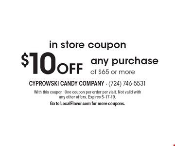 in store coupon$10 Off any purchase of $65 or more. With this coupon. One coupon per order per visit. Not valid with any other offers. Expires 12-8-17. Go to LocalFlavor.com for more coupons.