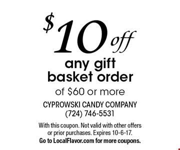 $10 offany gift basket order of $60 or more. With this coupon. Not valid with other offers or prior purchases. Expires 10-6-17.Go to LocalFlavor.com for more coupons.