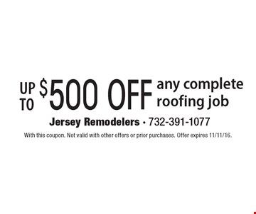 Up to $500 OFF any complete roofing job. With this coupon. Not valid with other offers or prior purchases. Offer expires 11/11/16.