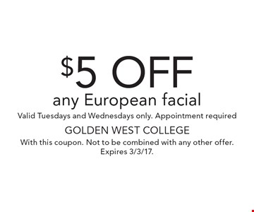 $5 Off any European facial. Valid Tuesdays and Wednesdays only. Appointment required. With this coupon. Not to be combined with any other offer. Expires 3/3/17.