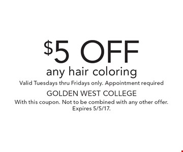 $5 off any hair coloring. Valid Tuesdays thru Fridays only. Appointment required. With this coupon. Not to be combined with any other offer. Expires 5/5/17.