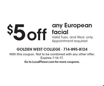$5 off any European facial. Valid Tues. and Wed. only. Appointment required. With this coupon. Not to be combined with any other offer. Expires 7-14-17. Go to LocalFlavor.com for more coupons.