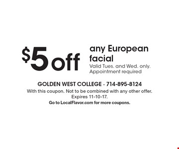 $5 offany European facial. Valid Tues. and Wed. only. Appointment required. With this coupon. Not to be combined with any other offer. Expires 11-10-17. Go to LocalFlavor.com for more coupons.