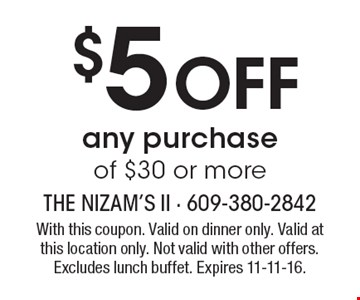 $5 OFF any purchase of $30 or more. With this coupon. Valid on dinner only. Valid at this location only. Not valid with other offers. Excludes lunch buffet. Expires 11-11-16.