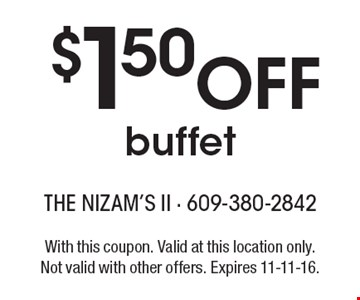 $1.50 OFF buffet. With this coupon. Valid at this location only. Not valid with other offers. Expires 11-11-16.