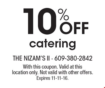 10% OFF catering . With this coupon. Valid at this location only. Not valid with other offers. Expires 11-11-16.