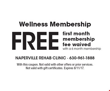 Wellness Membership Free first month membership fee waived. With a 6 month membership. With this coupon. Not valid with other offers or prior services. Not valid with gift certificates. Expires 8/11/17.