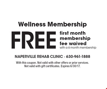 Wellness Membership. Free first month membership fee waived with a 6 month membership. With this coupon. Not valid with other offers or prior services. Not valid with gift certificates. Expires 6/30/17.