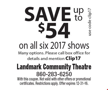 SAVE up to $54 on all six 2017 shows. use code clip17. Many options. Please call box office for details and mention Clip17. With this coupon. Not valid with other offers or promotional certificates. Restrictions apply. Offer expires 12-31-16.