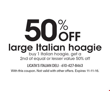 50% OFF large Italian hoagie buy 1 Italian hoagie, get a2nd of equal or lesser value 50% off. With this coupon. Not valid with other offers. Expires 11-11-16.