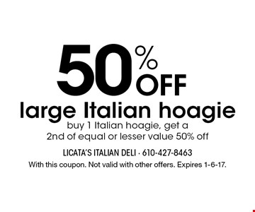 50% OFF large Italian hoagie. Buy 1 Italian hoagie, get a 2nd of equal or lesser value 50% off. With this coupon. Not valid with other offers. Expires 1-6-17.