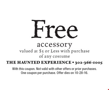 Free accessory valued at $5 or Less with purchase of any costume. With this coupon. Not valid with other offers or prior purchases. One coupon per purchase. Offer dies on 10-28-16.