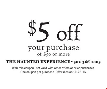$5 off your purchase of $50 or more. With this coupon. Not valid with other offers or prior purchases. One coupon per purchase. Offer dies on 10-28-16.