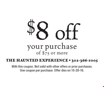 $8 off your purchase of $75 or more. With this coupon. Not valid with other offers or prior purchases. One coupon per purchase. Offer dies on 10-28-16.