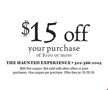 $15 off your purchase of $100 or more. With this coupon. Not valid with other offers or prior purchases. One coupon per purchase. Offer dies on 10-28-16.