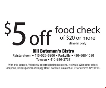 $5 off food check of $20 or more. Dine in only. With this coupon. Valid only at participating locations. Not valid with other offers, coupons, Daily Specials or Happy Hour. Not valid on alcohol. Offer expires 12/30/16.