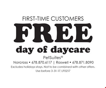 First-Time Customers. Free day of daycare. Excludes holidays stays. Not to be combined with other offers. Use before 3-31-17. LF0217