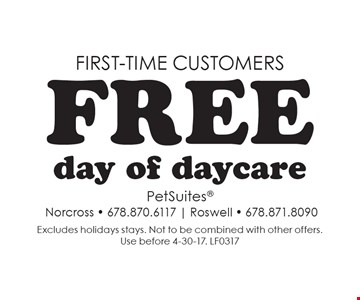 First-time customers - Free day of daycare. Excludes holidays stays. Not to be combined with other offers. Use before 4-30-17. LF0317