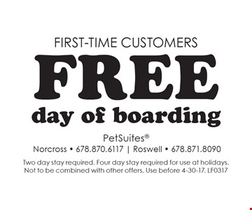 First-time customers - Free day of boarding. Two day stay required. Four day stay required for use at holidays. Not to be combined with other offers. Use before 4-30-17. LF0317