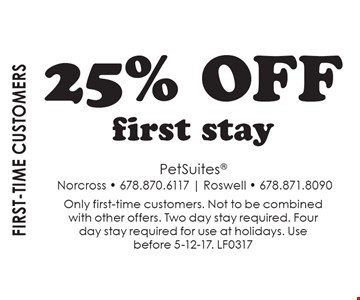 First-Time Customers. 25% OFF first stay. Only first-time customers. Not to be combined with other offers. Two day stay required. Four day stay required for use at holidays. Use before 5-12-17. LF0317