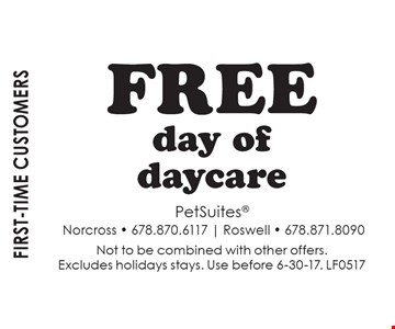 First-time customers Free day of daycare. Not to be combined with other offers. Excludes holidays stays. Use before 6-30-17. LF0517