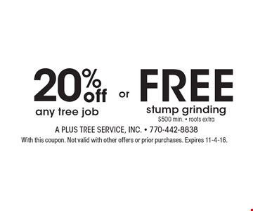 20% off Any Tree Job OR Free Stump Grinding. $500 Min. • Roots Extra. With this coupon. Not valid with other offers or prior services. Expires 11-4-16.