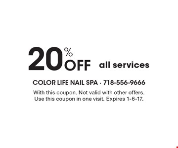 20% Off all services. With this coupon. Not valid with other offers. Use this coupon in one visit. Expires 1-6-17.