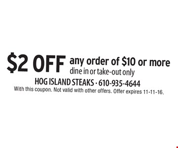 $2 off any order of $10 or more. Dine in or take-out only. With this coupon. Not valid with other offers. Offer expires 11-11-16.