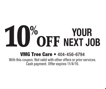 10% OFF YOUR NEXT JOB. With this coupon. Not valid with other offers or prior services. Cash payment. Offer expires 11/4/16.