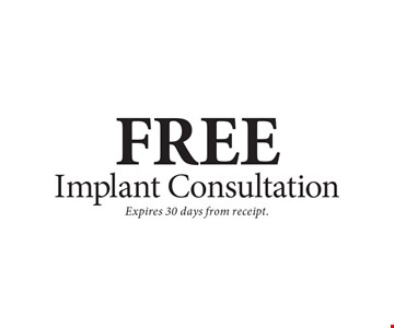 Free Implant Consultation. Expires 30 days from receipt.