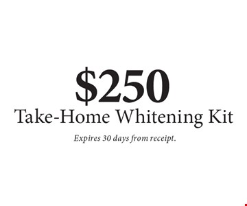 $250 Take-Home Whitening Kit. Expires 30 days from receipt.