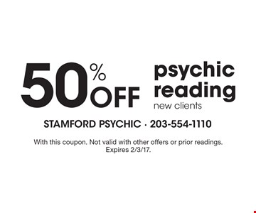 50% Off psychic reading. New clients only. With this coupon. Not valid with other offers or prior readings. Expires 2/3/17.