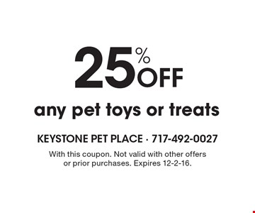 25% Off any pet toys or treats. With this coupon. Not valid with other offers or prior purchases. Expires 12-2-16.