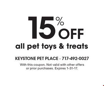 15% Off all pet toys & treats. With this coupon. Not valid with other offers or prior purchases. Expires 1-31-17.