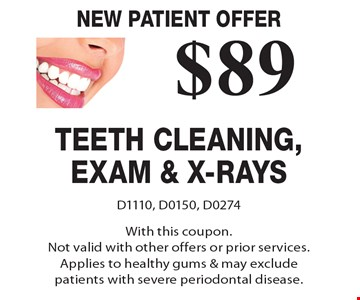 New patient offer. $89 teeth cleaning, exam & x-rays. D1110, D0150, D0274. With this coupon. Not valid with other offers or prior services. Applies to healthy gums & may exclude patients with severe periodontal disease.