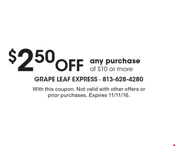 $2.50 Off any purchase of $10 or more. With this coupon. Not valid with other offers or prior purchases. Expires 11/11/16.