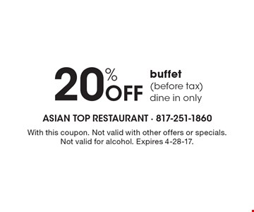 20% Off buffet (before tax) dine in only. With this coupon. Not valid with other offers or specials. Not valid for alcohol. Expires 4-28-17.