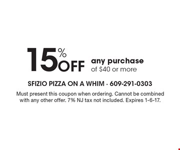 15% Off any purchase of $40 or more. Must present this coupon when ordering. Cannot be combined with any other offer. 7% NJ tax not included. Expires 1-6-17.